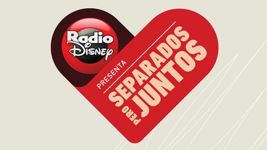 Radio Disney Presenta #SeparadosPeroJuntos